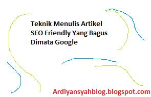 Teknik Menulis Artikel SEO Friendly Yang Bagus Dimata Google