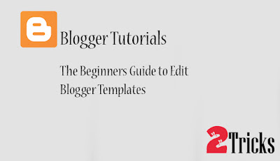 The Beginners Guide to Edit Blogger Templates