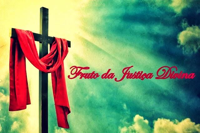 Fruto da Justiça Divina