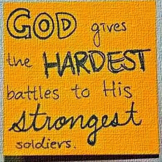 God Gives The Hardest Battles To His Strongest Soldiers