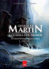 A Guerra de Trono: Crônicas de Gelo e Fogo, livro 1 - George R. R. Martin
