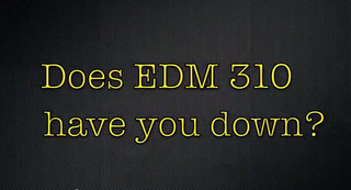 Does EDM 310 have you down?