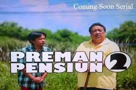 Sinopis dan Daftar Pemain Sinetron Preman Pensiun 2 RCTI Tanpa Didi Petet