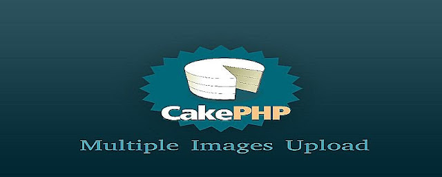 Multiple Images Upload in CakePHP