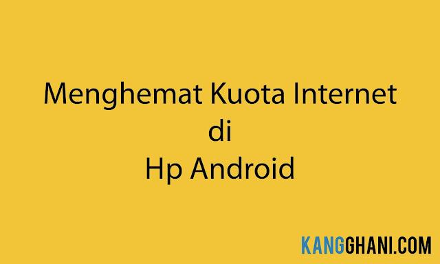 10 Cara Menghemat Kuota Internet di Hp Android