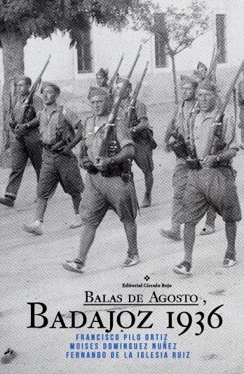 Balas de Agosto. Badajoz 1936: