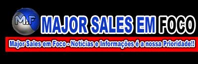 Major Sales em Foco - Notícias e Informações é a nossa Prioridade!