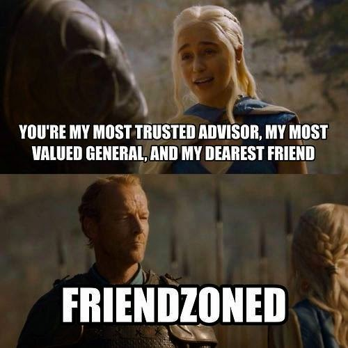 #GameOfThrones Ser Jorah Just Got Friendzoned Meme