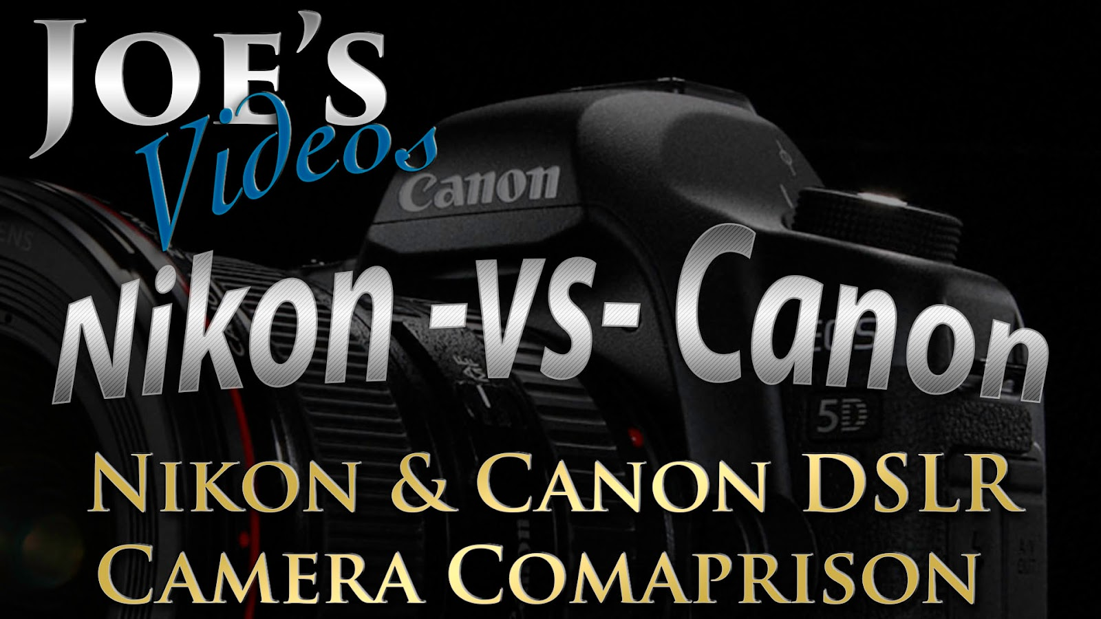 Nikon & Canon Digital SLR Camera Comparison, Which Model Matches Which? | Joe's Videos