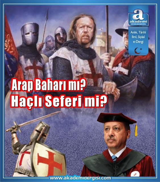 Arap Baharı mı Haçlı Seferi mi recep tayyip erdoğan