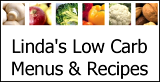 Linda's Low Carb Menus & Recipes