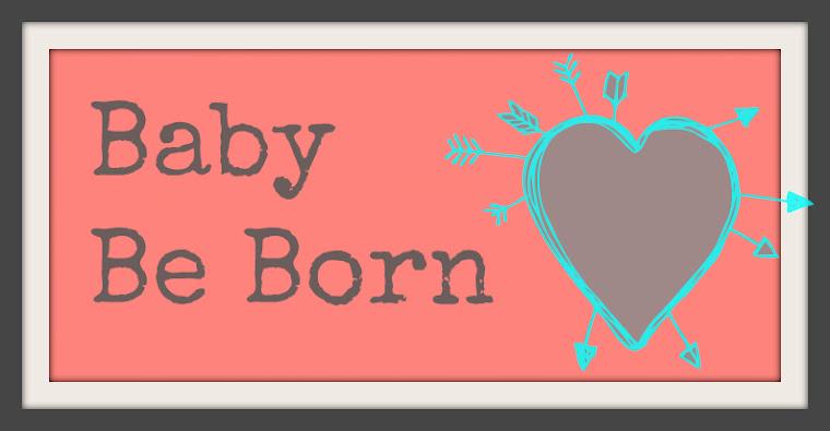 Baby Be Born