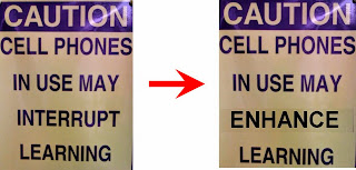 Caution cell phones in use may interrupt learning. Versus, caution cell phones in use may enhance learning