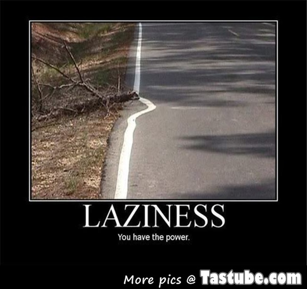 LAZINESS you have the power