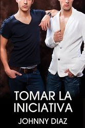 Tomar La Iniciativa (Spanish version of Take the Lead, my 4th novel (click on image)