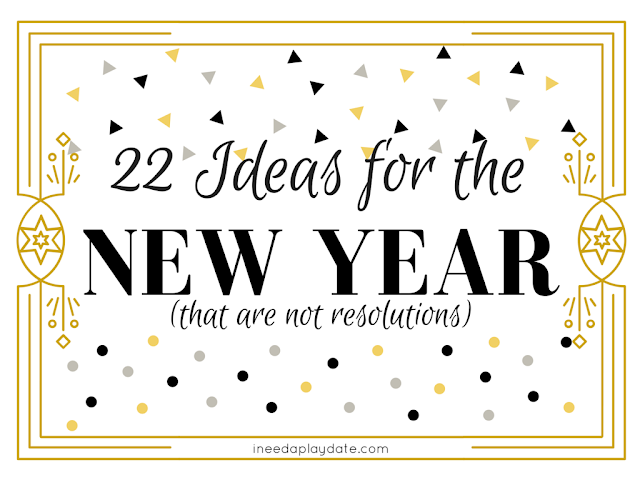 22 Ideas for the New Year (that are not resolutions)