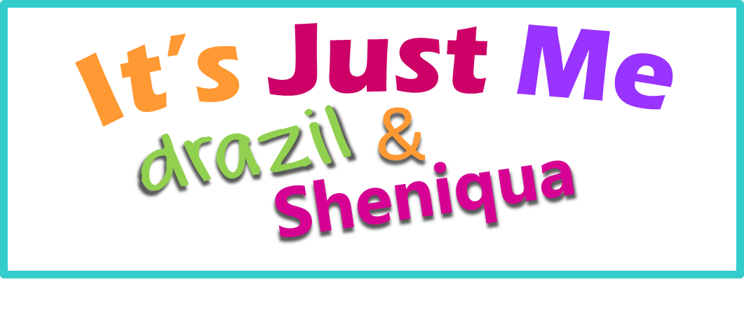Its Just Me, Drazil and Sheniqua....