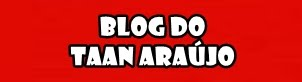 Blog do Taan Araújo • imparcialidade e compromisso com o leitor