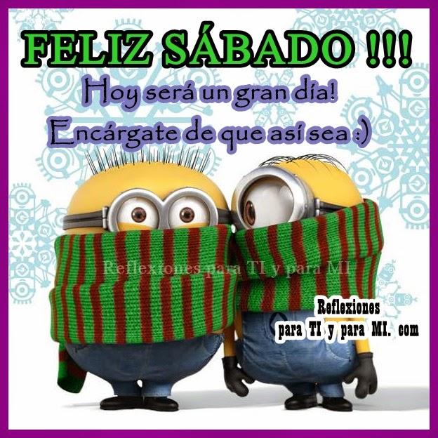 Hoy será un gran dia ! Encárgate de que así sea ! :)  FELIZ SÁBADO !!!