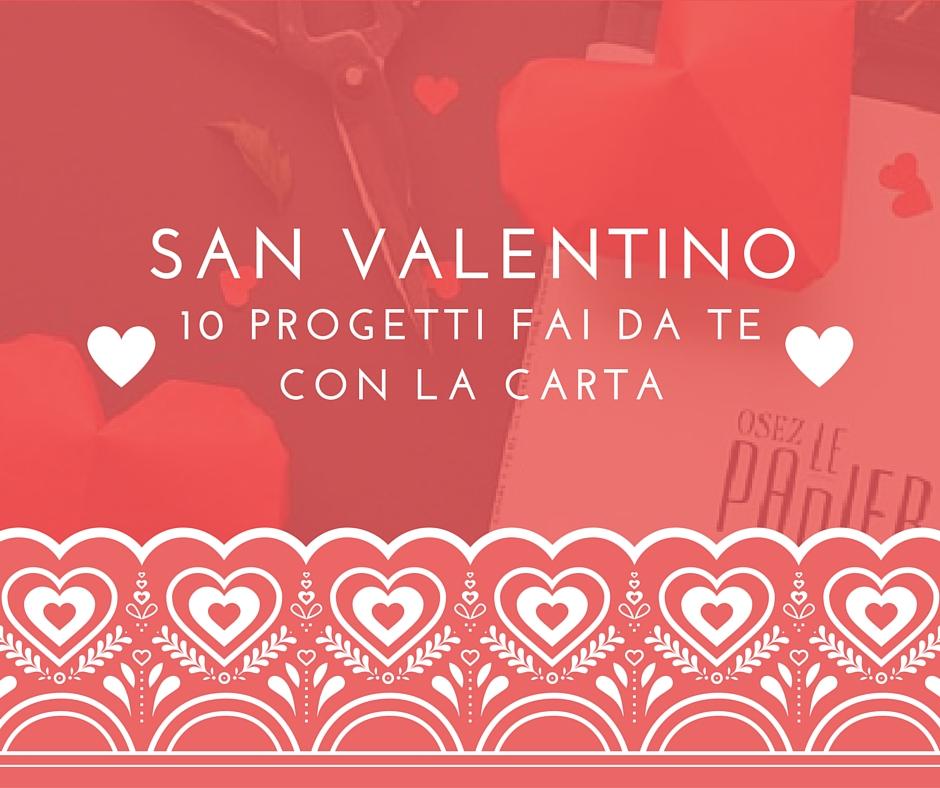 San valentino 10 progetti fai da te con carta amore e for Idee san valentino fai da te