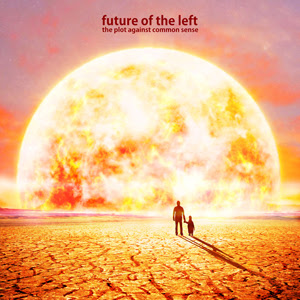 future of the left the plot against common sense rock and roll
