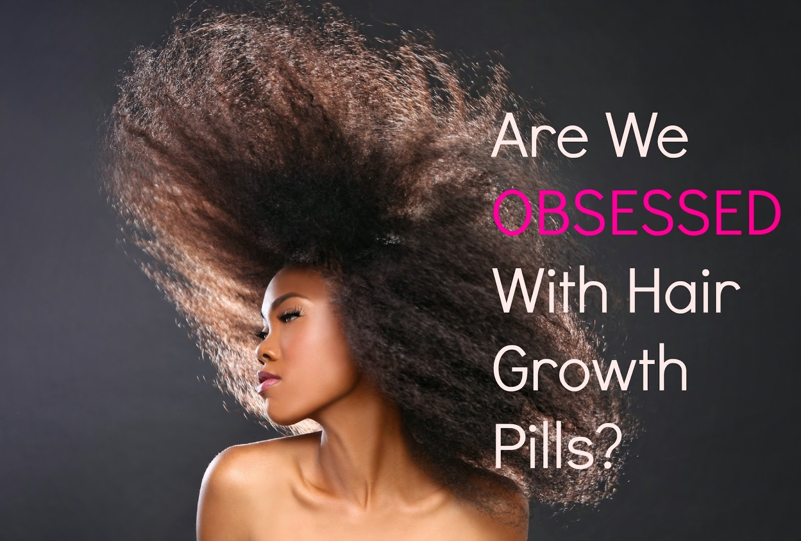 Are We OBSESSED With Hair Growth Pills? www.seriouslynatural.org