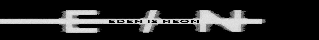 .EDEN IS NEON