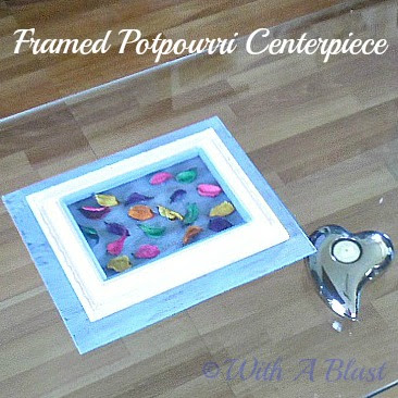 With A Blast: Framed Potpourri Centerpiece {quick and easy DIY}  #crafts  #diy  #projects