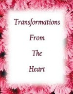 Transformations From The Heart