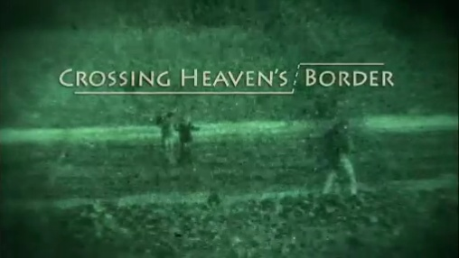 crossing heavens border Watch wide angle - season 8, episode 1 - crossing heaven's border: in the past decade, up to 100,000 defectors have crossed the waters of the tumen and yalu rivers into northeast china to.