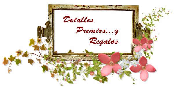 Detalles ........ Premios  y  Regalos