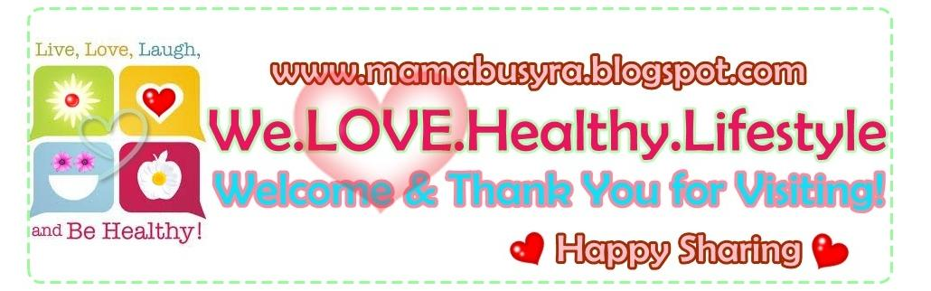 MamaBusyra ~ we L.O.V.E healthy lifestyle
