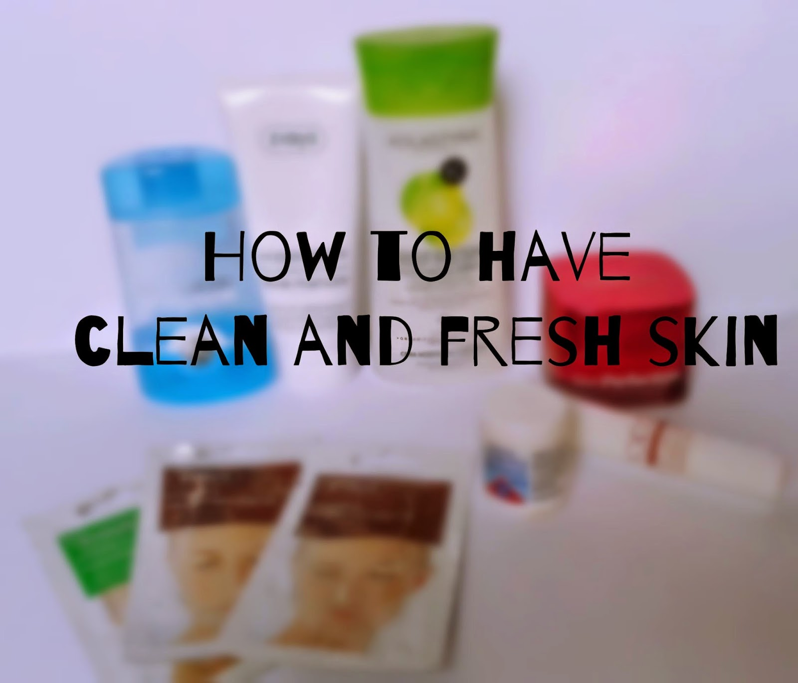 How to have clean and fresh skin