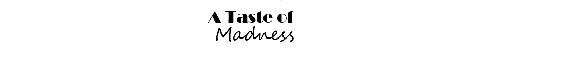 A Taste of Madness