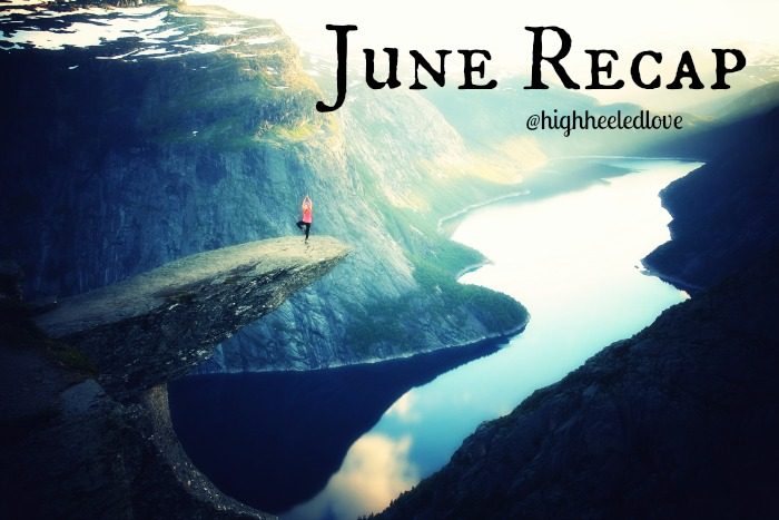 What Happened in June? [Monthly Recap at High-Heeled Love]