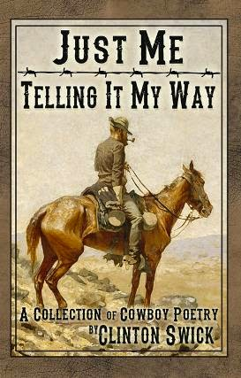 Just Me Telling It My Way: A Collection of Cowboy Poetry Clinton Swick
