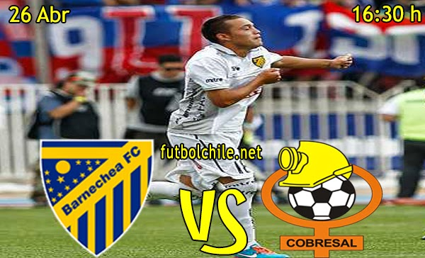 Barnechea vs Cobresal - Campeonato Clausura - 16:30 h - 26/04/2015