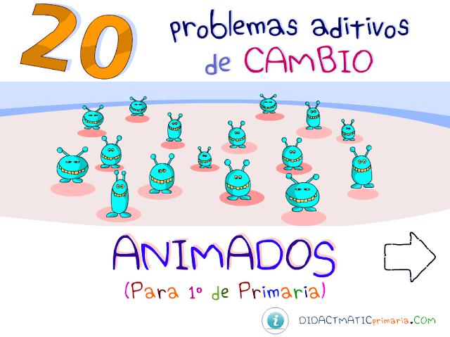 20 Problemas animados, aditivos, de CAMBIO. Para 1º de Primaria.