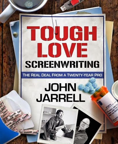 TOUGH LOVE SCREENWRITING: The Real Deal from a  Twenty-Year Pro by John Jarrell