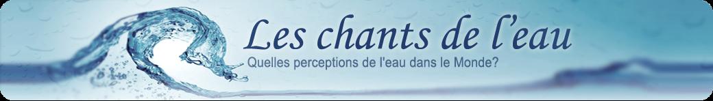 Les chants de l'eau - Film documentaire - Quelles perceptions de l'eau dans le Monde?