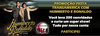 """Promoção """"Festa Transamerica com Humberto & Ronaldo"""""""