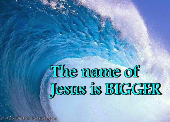 The name of Jesus is BIGGER