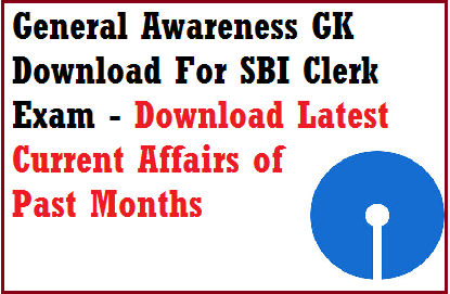 Download last six months current affairs for sbi clerk exam gk section. Friends SBI Clerk Recruitment 2014 exam is about to come . Sbi clerk admit card 2014 is now available on the website. Now its time to prepare for upcoming sbi clerical exam . As many of the candidates are asking for general awareness  for sbi clerk exam- last six month gk for sbi clerk exam. So here we are adding some files to download  sbi clerk exam paper general knowledge questions.  Questions which come in sbi clerk exam paper under general awareness section are based on - latest current affairs of past six months, latest sports news, committee, books and author, recent appointments, death, science and technology news, current events of national and international etc. Download general knowledge books for sbi clerk exam 2014.