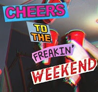 Cheers To The Freakin' Weekend
