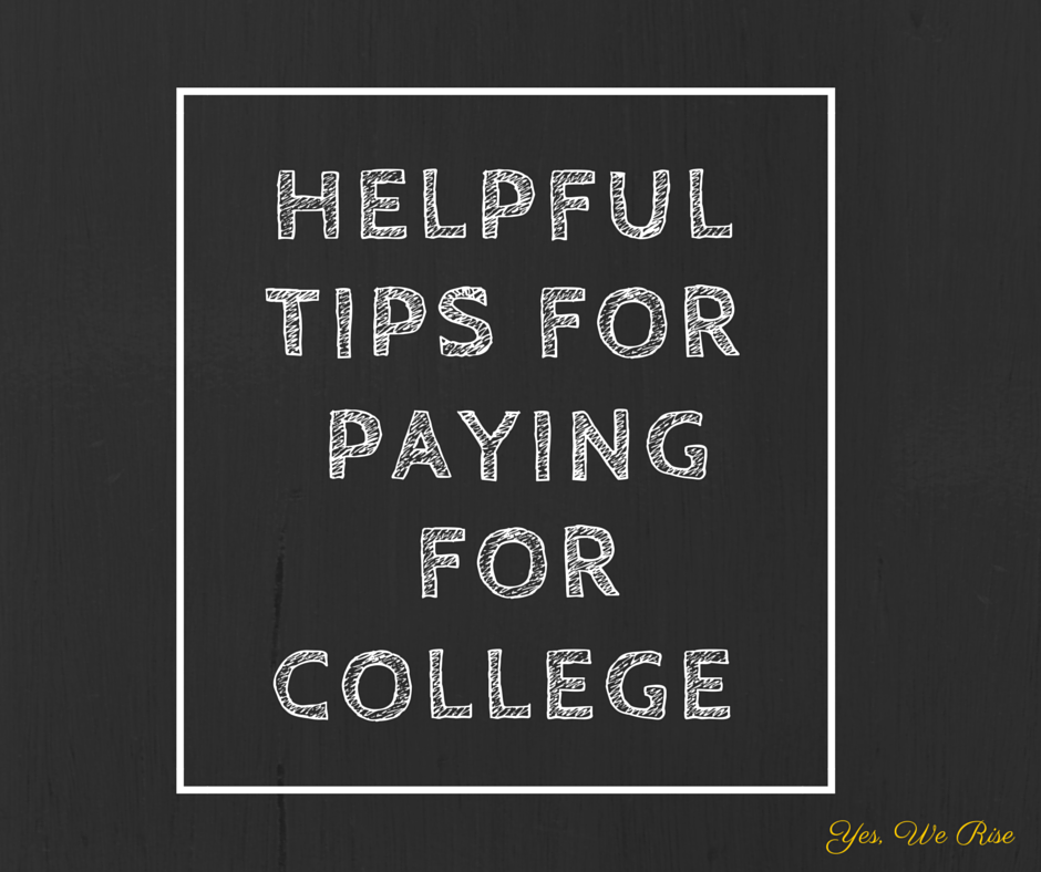 Helpful tips for paying for college | Yes, We Rise