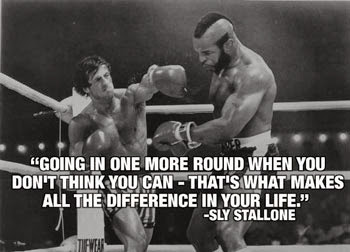 Going in one more round when you don't think you can - that's what makes all the difference in your life