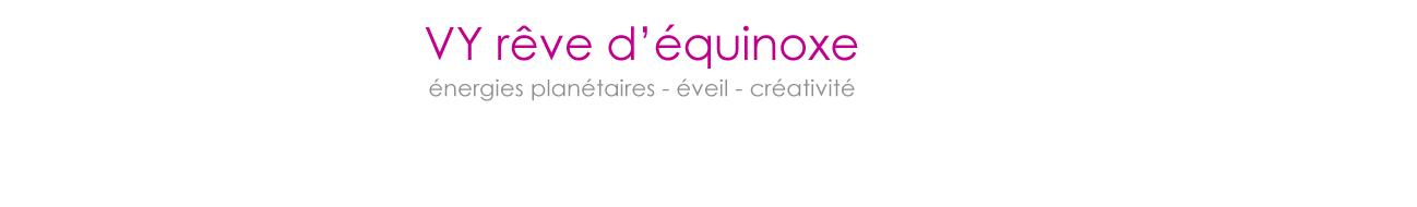 Véronique Yver - VY rêve d'équinoxe