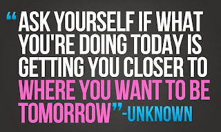 "Quote: Ask yourself if what you're doing today is getting you closer to where you want to be tomorrow"" - UNKNOWN ihearthoneytan.com"