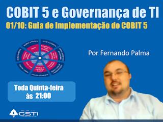 Palestra Virtual Com Fernando Palma Sobre COBIT 5: Guia de Implementação. Quinta Feira, 01 de Outubro de 2015