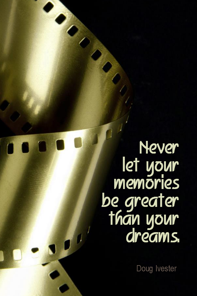 visual quote - image quotation for PERSPECTIVE - Never let your memories be greater than your dreams. - Doug Ivester